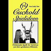 69 Cuckold Spielideen: Prickelnder Spaß für Hotwives und ihre gehörnten Männer