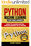 PYTHON MACHINE LEARNING FOR BEGINNER: HOW TO LEARN DIGITAL PROGRAMMING IN 12 HOURS