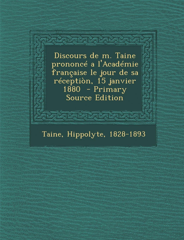Discours de m. Taine prononcé a l'Académie française le jour de sa réceptiòn, 15 janvier 1880 (French Edition) pdf epub