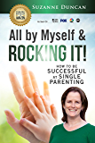 All by Myself & Rocking It!: How to Be Successful at Single Parenting