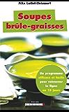 Soupes brûle-graisses: Un programme efficace et facile pour retrouver la ligne en 15 jours ! (SANTE POCHE) (French Edition)