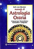 Manuale di astrologia oraria. L'oroscopo immediato: domande e risposte