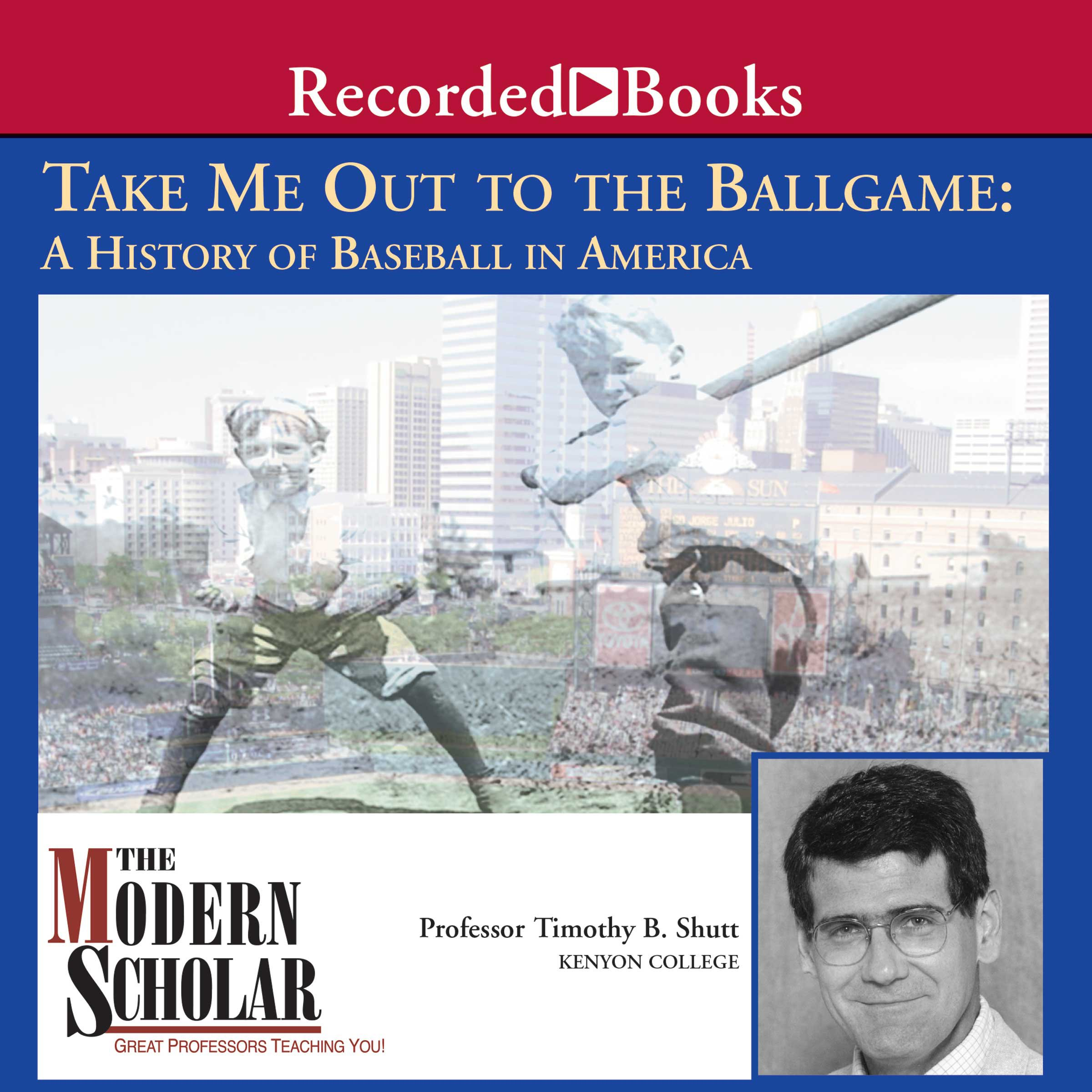 The Modern Scholar: Take Me Out to the Ballgame: A History of Baseball in America by Recorded Books