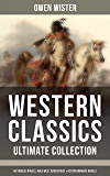 WESTERN CLASSICS - Ultimate Collection: Historical Novels, Wild West Adventures & Action Romance Novels: Including the First Cowboy Novel Set in the Wild West