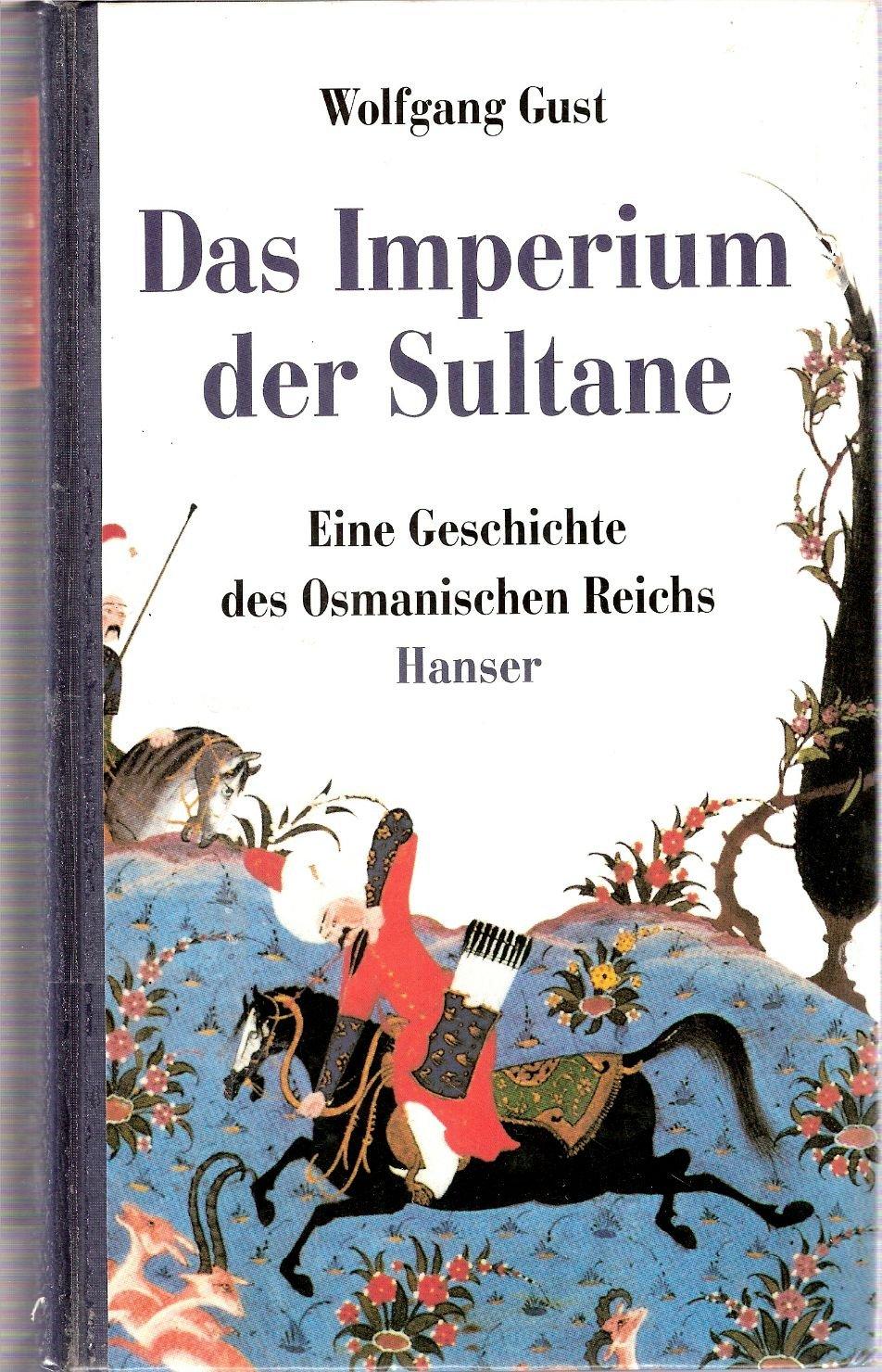 Das Imperium der Sultane: Eine Geschichte des Osmanischen Reichs
