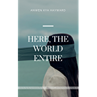 Here, the World Entire (English Edition)