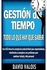 Gestión del Tiempo: TODO lo que hay que saber. Una guía llena de consejos de productividad para emprendedores, estudiantes o cualquiera con problemas para ... trabajo y vida personal. (Spanish Edition) Kindle Edition