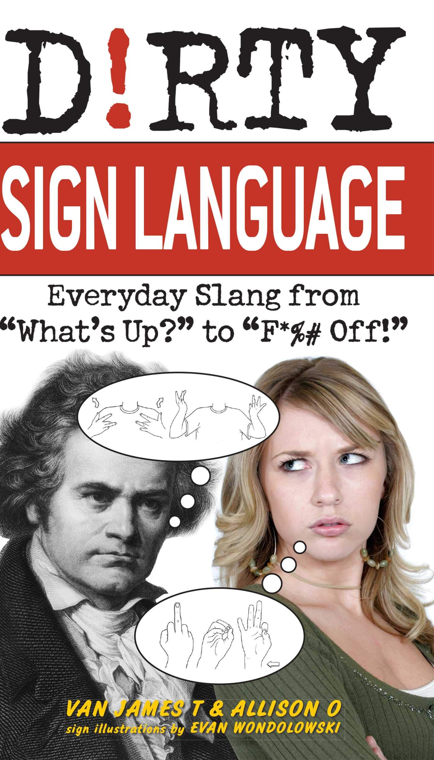 Amazon Com Dirty Sign Language Everyday Slang From What S Up To F Off Dirty Everyday Slang 9781569757864 Van James T Allison O Evan Wondolowski Books