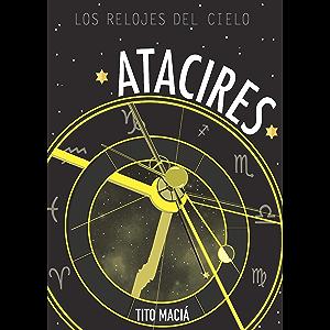 ATACIRES: LOS RELOJES DEL CIELO: Astrología Neoclásica (Spanish Edition)
