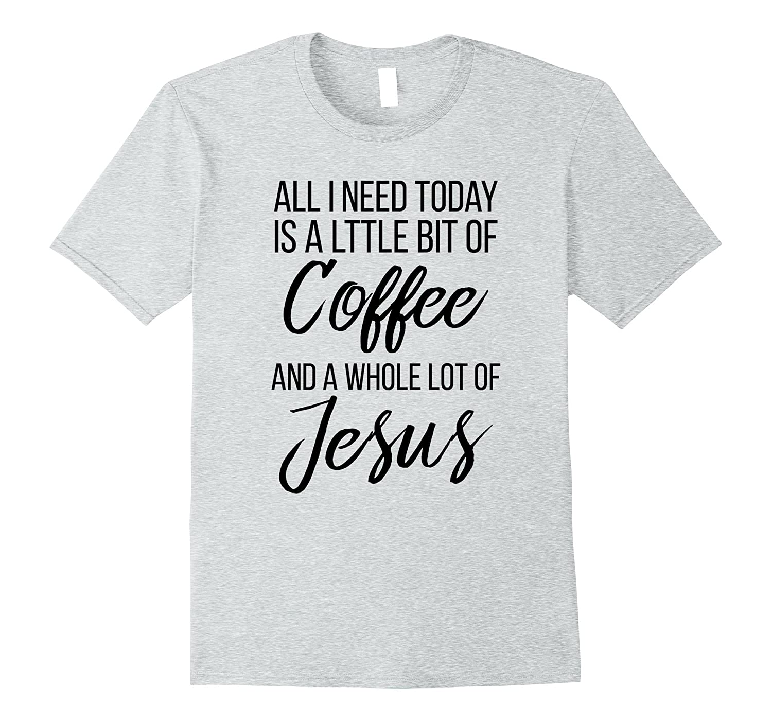 c5914050c All I Need Today Is Coffee And Jesus T-Shirt-PL – Polozatee