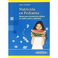 Nutrición en Pediatría. Bases para la práctica clínica