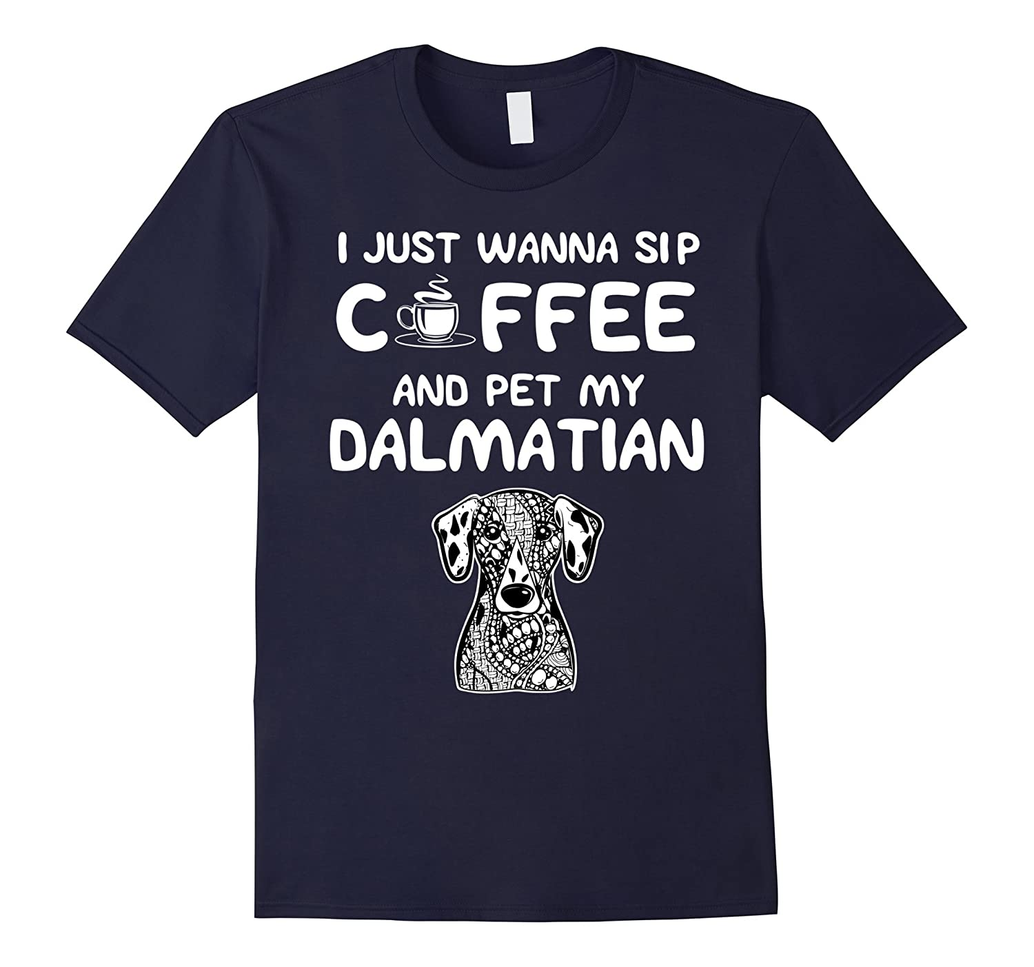 Just want to Sip Coffee and Pet My Dalmatian T-Shirt-Art
