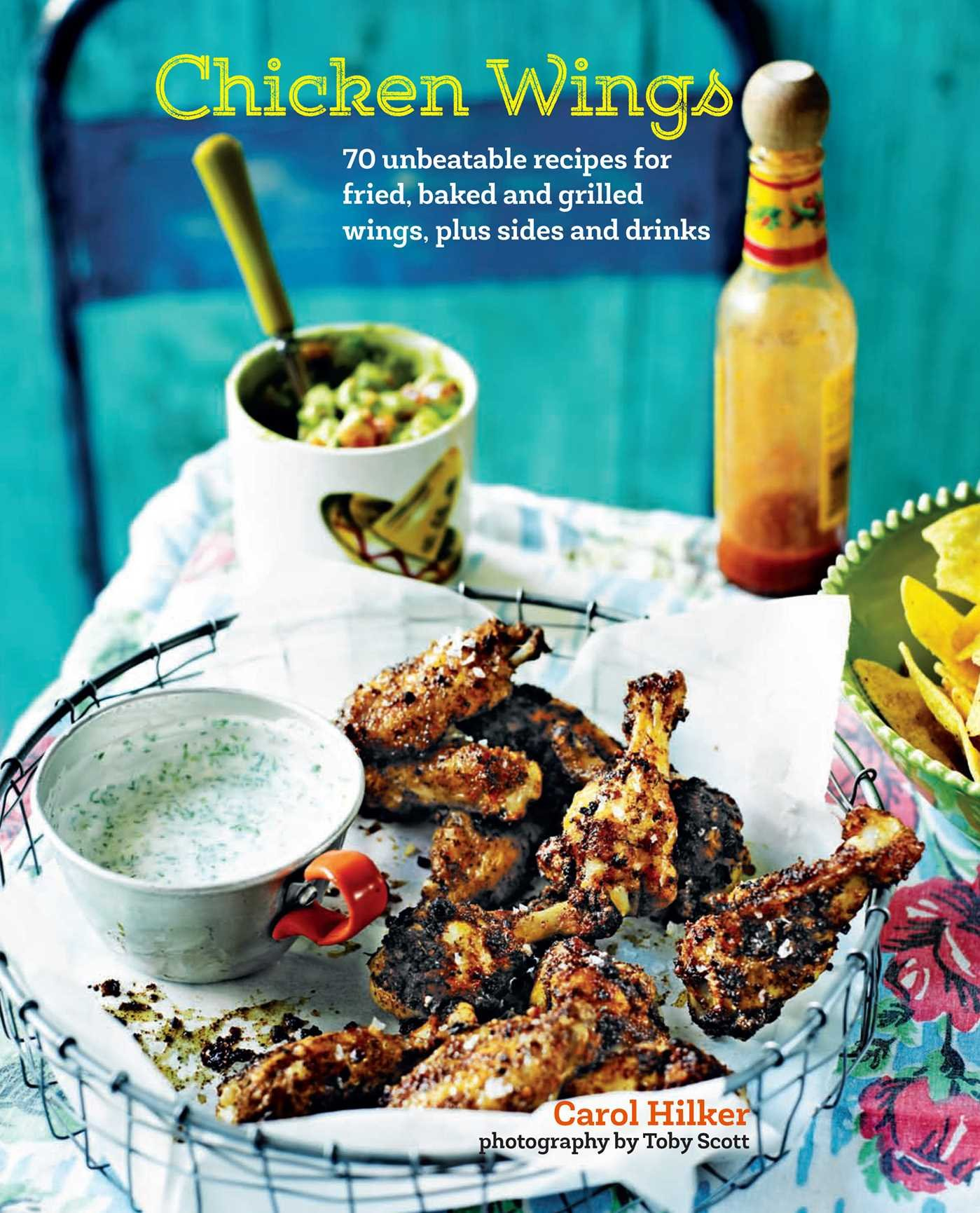 chicken wings 70 unbeatable recipes for fried baked and grilled