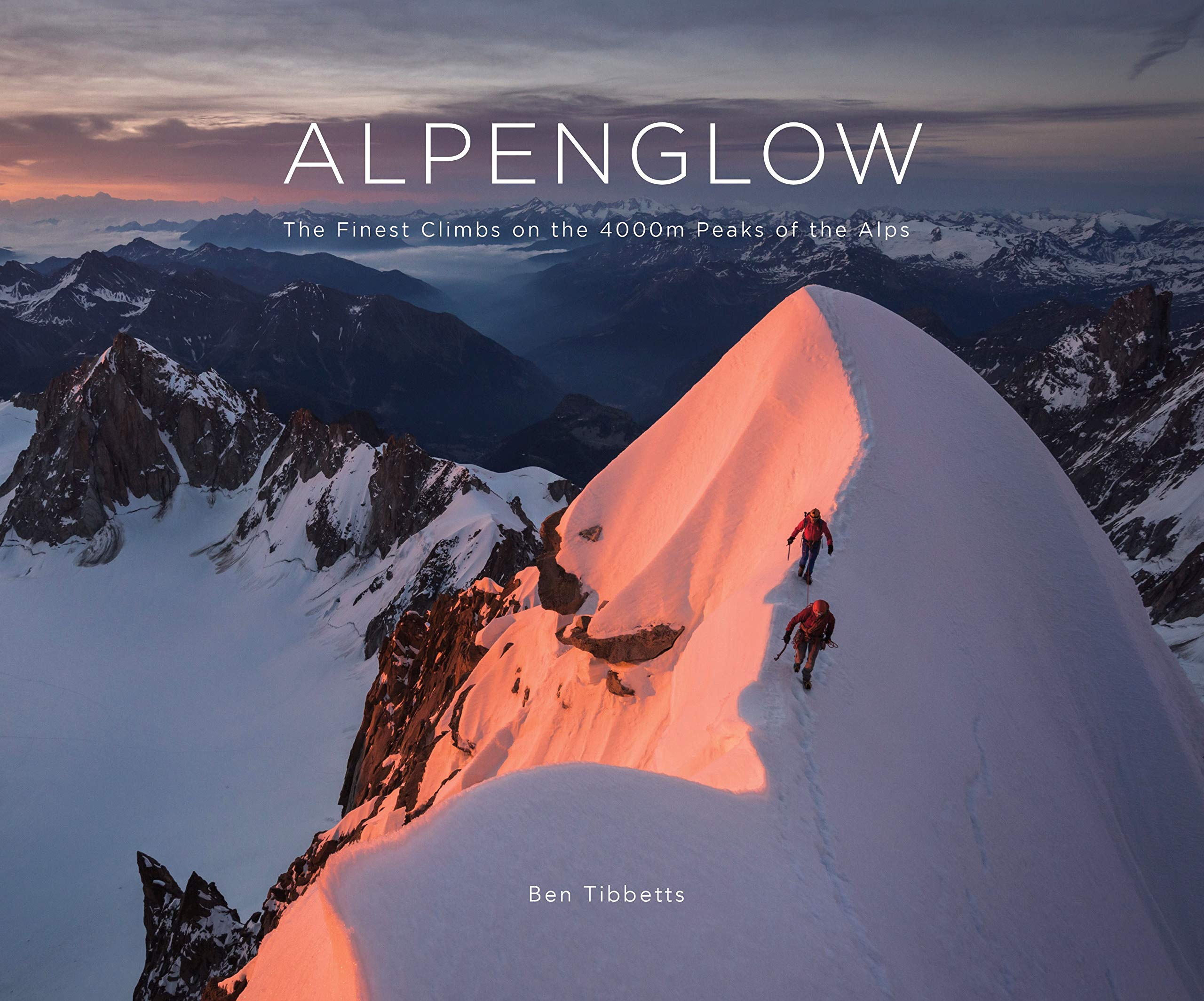 Alpenglow - The Finest Climbs on the 4000m Peaks of the Alps by Ben Tibbetts