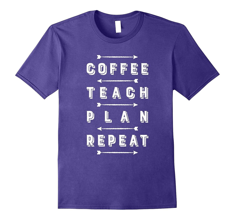 Coffee Teach Plan Repeat tee Teacher Lifecycle funny t-shirt-BN