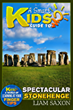 A Smart Kids Guide To SPECTACULAR STONEHENGE: A World Of Learning At Your Fingertips (English Edition)