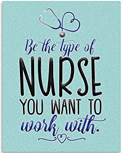 Be The Type of Nurse You Want To Work With - 11x14 Unframed Art Print - Great Gift For Nurse's Day and Home and Office Decor Under $15