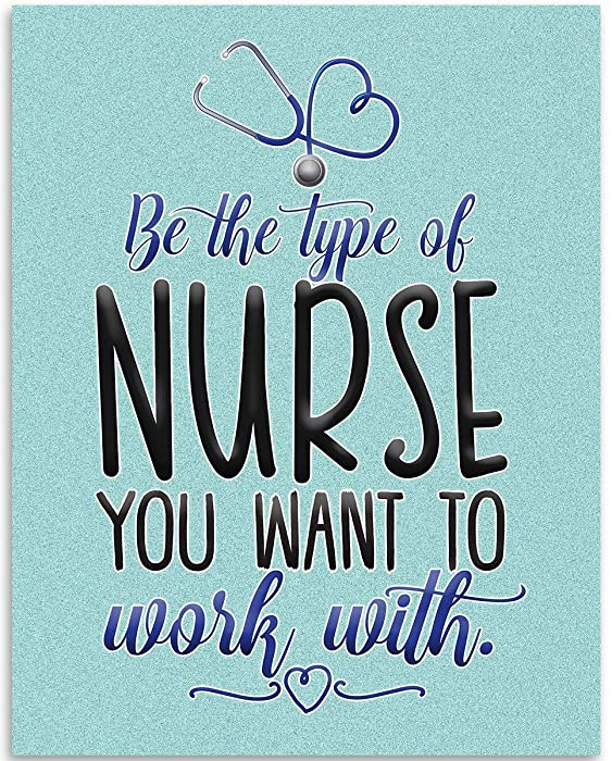 Be The Type of Nurse You Want To Work With - 11x14 Unframed Art Print - Great Gift For Nurse's Day and Home and Office Decor Under