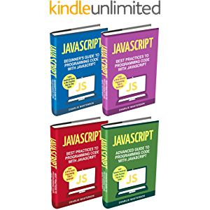 JavaScript: 4 Books in 1: Beginner's Guide + Tips and Tricks + Best Practices + Advanced Guide to Programming Code with…