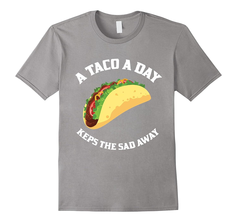 A Taco A Day Keeps the Sad Away Funny Food T-Shirt-Art