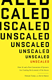 Unscaled: How A.I. and a New Generation of Upstarts are Creating the Economy of the Future