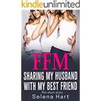 FFM: Sharing My Husband with My Best Friend: First Time FFM Short Story