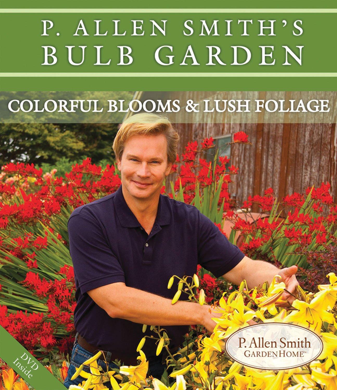 P. Allen Smith's Bulb Garden: Colorful Blooms & Lush Foliage (P. Allen Smith Garden Home Books) by Brand: Hortus, Ltd.