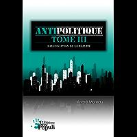 Antipolitique Tome III - Falsification de la réalité (French Edition)