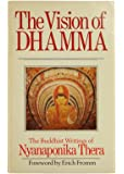 The Vision of Dhamma: Buddhist Writings of Nyanaponika Thera