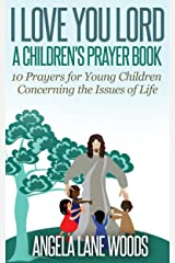 I Love You Lord: A Children's Prayer Book: 10 Prayers for Young Children Concerning the Issues of Life Kindle Edition