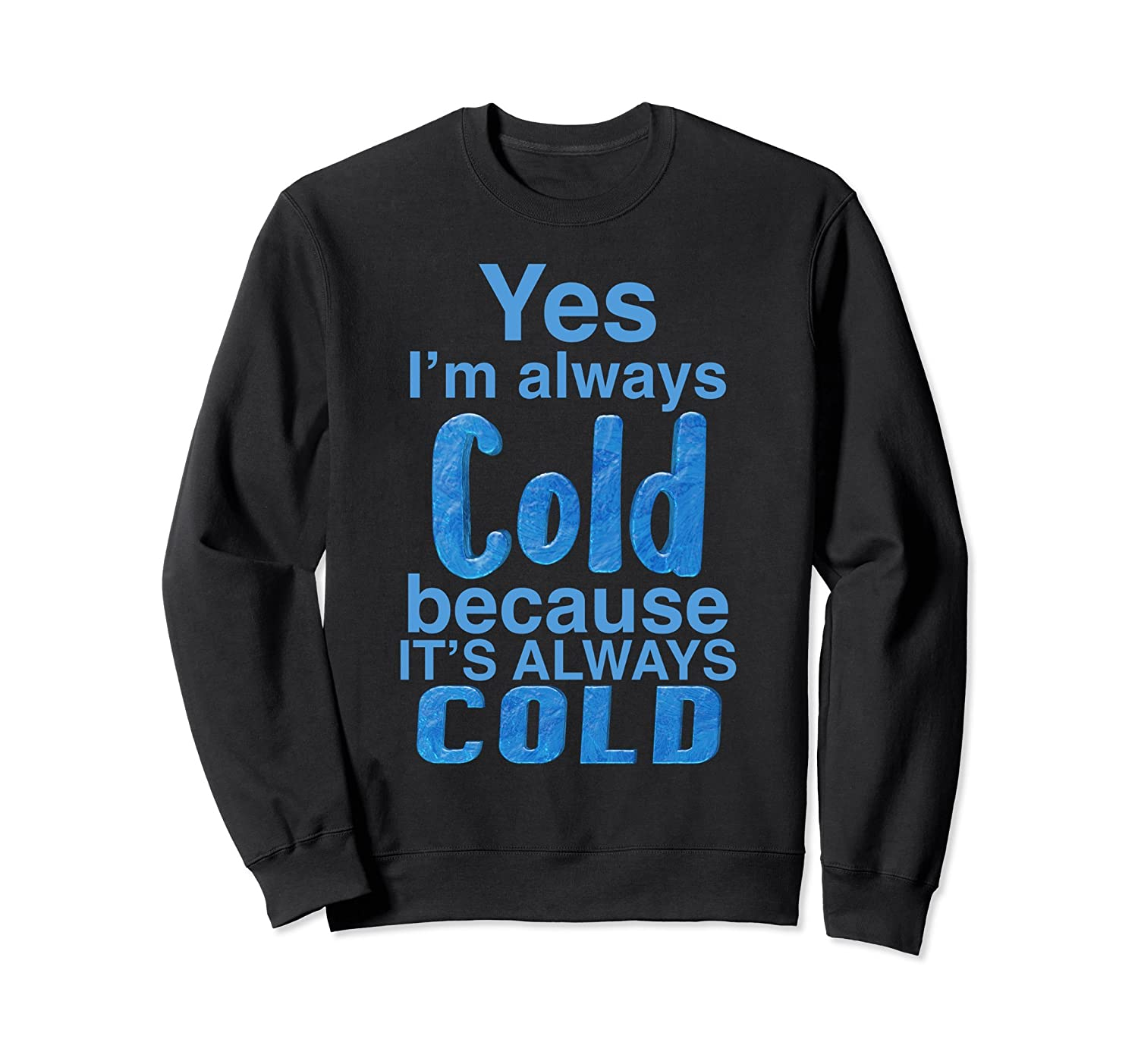 Yes, I'm Always Cold Sweatshirt for Heat Lovers Cold Hater-Awarplus