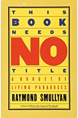 This Book Needs No Title: A Budget of Living Paradoxes (Touchstone Books (Paperback)) Paperback
