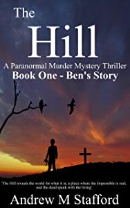 The Hill - Ben's Story (Book One).: A Paranormal Murder Mystery Thriller. (Book One)