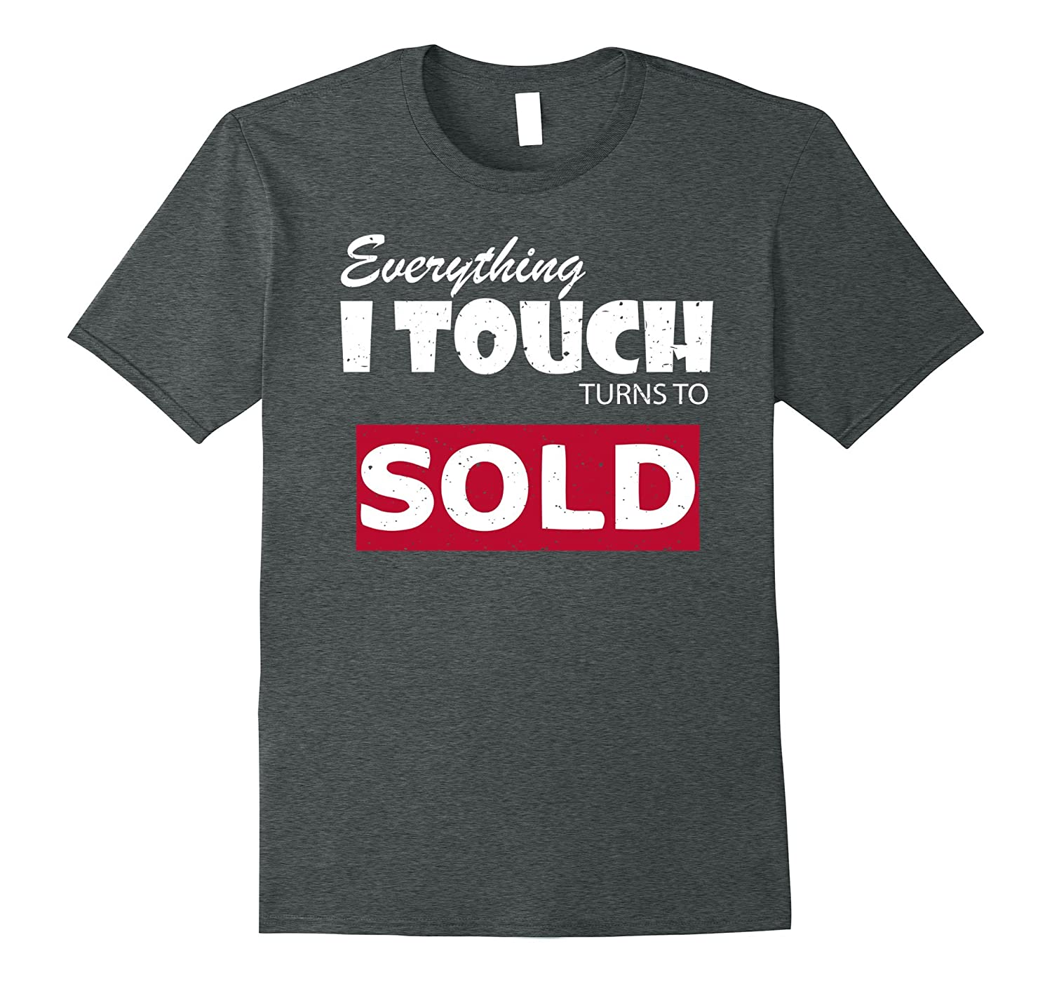 """""""Everything I Touch Turns To Sold"""" Funny Sales T Shirt"""