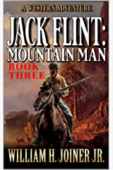 Jack Flint: Mountain Man: A Frontier Mountain Man Novel (A Jack Flint Mountain Man Western Book 3) Kindle Edition