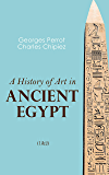 A History of Art in Ancient Egypt (1&2): Illustrated Edition