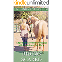 Riding Scared: A Spiritual Guide to Reconnecting with Yourself and Your Horse (English Edition)