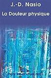 La Douleur physique : Une théorie psychanalytique de la Douleur corporelle