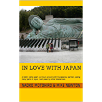 In Love with Japan: A Gaijin visits Japan and tours around with his Japanese partner, seeing many parts of Japan rarely seen by other Westerners. (English Edition)