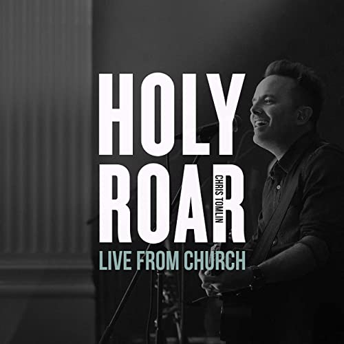 Chris Tomlin - Holy Roar: Live From Church 2019