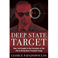 Deep State Target: How I Got Caught in the Crosshairs of the Plot to Bring Down President Trump (English Edition)