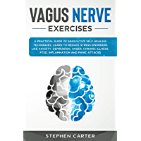 Vagus Nerve Exercises: A Practical Guide of Innovative Self-Healing Techniques. Learn to Reduce Stress Disorders Like Anxiety, Depression, Anger, Chronic ... Help for Anxiety Book 2) (English Edition)