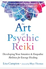The Art of Psychic Reiki: Developing Your Intuitive and Empathic Abilities for Energy Healing Kindle Edition