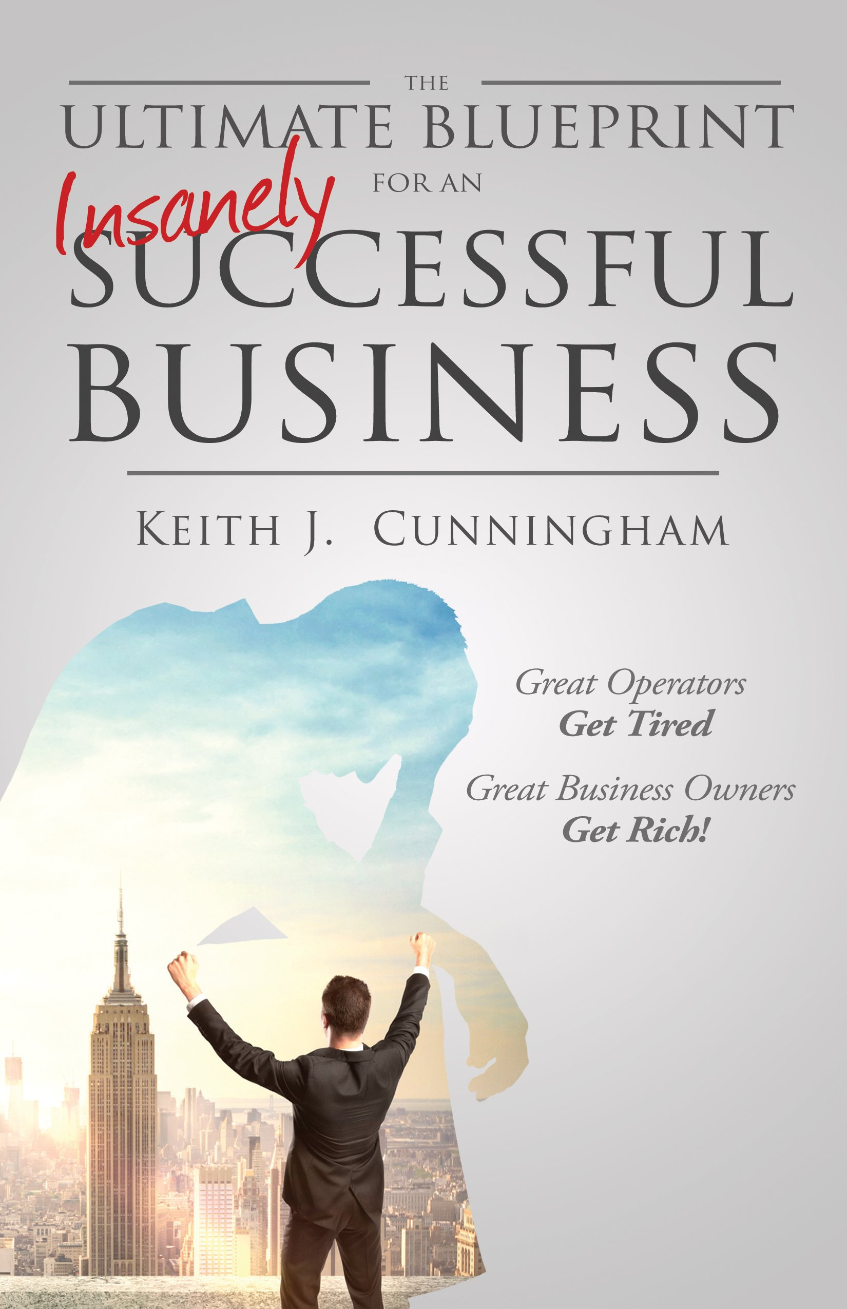 The ultimate blueprint for an insanely successful business keith j the ultimate blueprint for an insanely successful business keith j cunningham 9780984659203 amazon books malvernweather Images