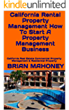California Rental Property Management How To Start A Property Management Business: California Real Estate Commercial Property Management & Residential Property