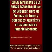 OBRAS MAESTRAS DE LA POESÍA ESPAÑOLA: Rimas de Bécquer, Libro de Poemas de Lorca y Soledades, galerías y otros poemas de…