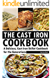 The Cast Iron Cookbook: A Delicious, Cast-Iron Skillet Cookbook for the Generations