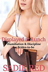 Displayed at Lunch (Humiliation & Discipline for Brides-to-be Book 4) Kindle Edition