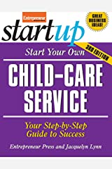 Start Your Own Child-Care Service: Your Step-By-Step Guide to Success (StartUp Series) Paperback
