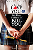 I'd Tell You I Love You, But Then I'd Have To Kill You: Book 1